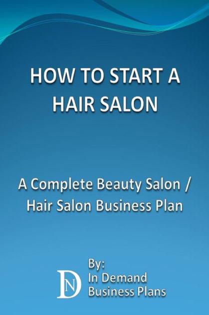 Hair Salon Business Plan Luxury How to Start A Hair Salon A Plete Beauty Salon Hair
