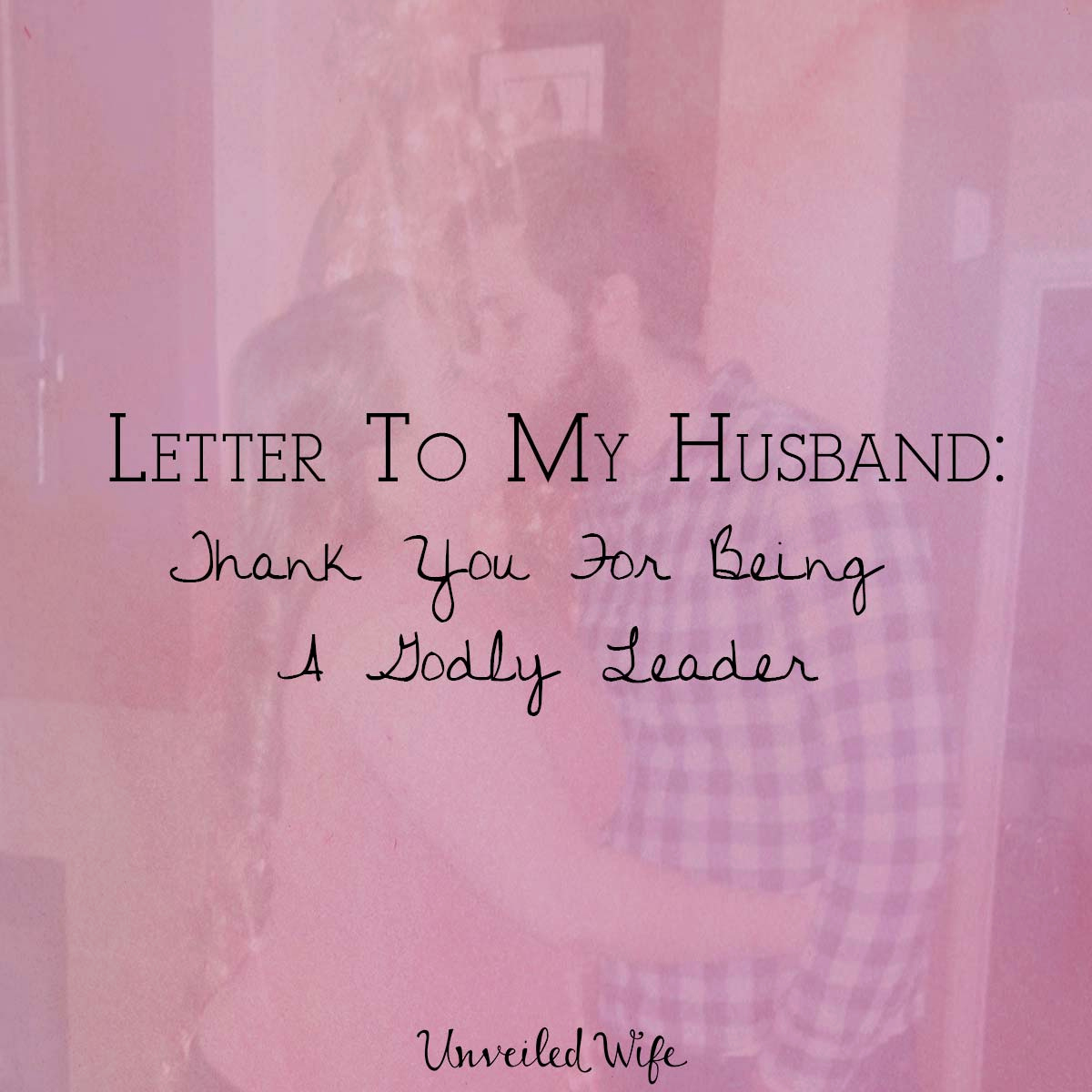 Letter to My Husband Awesome Letter to My Husband Thank You for Being A Godly Leader