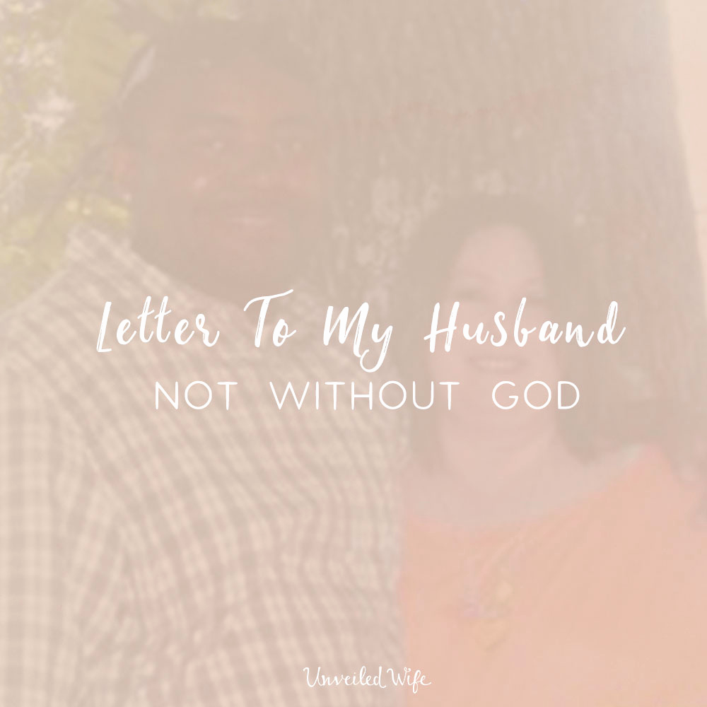 Letter to My Wife Awesome Letter to My Husband Not without God