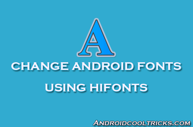 Stylish Fonts for android Awesome How to Change android Fonts Using Hifonts with One